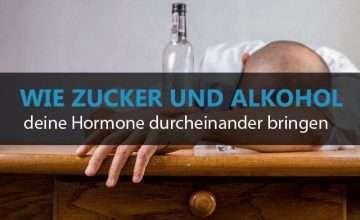 Wie Zucker und Alkohol deine Hormone durcheinander bringen