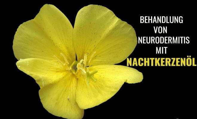 Behandlung von Neurodermitis mit Nachtkerzenöl