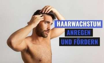 Haarwachstum anregen und fördern